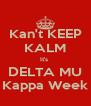Kan't KEEP KALM It's  DELTA MU Kappa Week - Personalised Poster A4 size