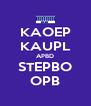 KAOEP KAUPL APBD STEPBO OPB - Personalised Poster A4 size