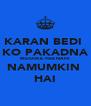 KARAN BEDI  KO PAKADNA MUSHKIL HEE NAHI NAMUMKIN  HAI - Personalised Poster A4 size
