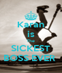 Karan is The SICKEST BOSS EVER  - Personalised Poster A4 size