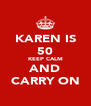 KAREN IS 50 KEEP CALM AND CARRY ON - Personalised Poster A4 size