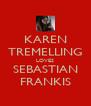KAREN TREMELLING LOVES SEBASTIAN FRANKIS - Personalised Poster A4 size