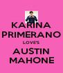 KARINA PRIMERANO LOVE'S AUSTIN MAHONE - Personalised Poster A4 size