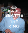 KARL BEATTIE IS THE KING - Personalised Poster A4 size
