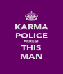 KARMA POLICE ARREST THIS MAN - Personalised Poster A4 size