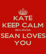 KATE KEEP CALM BECAUSE SEAN LOVES YOU - Personalised Poster A4 size