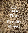 Kate  The   Fxckin Great - Personalised Poster A4 size