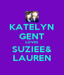 KATELYN GENT LOVES SUZIEE& LAUREN - Personalised Poster A4 size