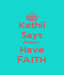 Kathii Says Always  Have FAITH - Personalised Poster A4 size