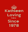 Kathleen Loving Cake  Since  1978 - Personalised Poster A4 size