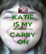 KATIE IS MY REASON TO CARRY ON - Personalised Poster A4 size