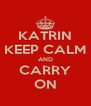 KATRIN KEEP CALM AND CARRY ON - Personalised Poster A4 size