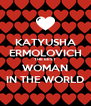KATYUSHA ERMOLOVICH THE BEST WOMAN IN THE WORLD - Personalised Poster A4 size
