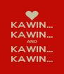 KAWIN... KAWIN... AND KAWIN... KAWIN... - Personalised Poster A4 size