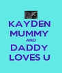 KAYDEN  MUMMY  AND DADDY  LOVES U  - Personalised Poster A4 size