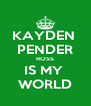 KAYDEN  PENDER ROSS IS MY  WORLD - Personalised Poster A4 size