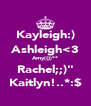 """Kayleigh:) Ashleigh<3 Amy({})** Rachel;;)"""" Kaitlyn!..*:$ - Personalised Poster A4 size"""