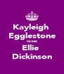 Kayleigh  Egglestone loves Ellie  Dickinson - Personalised Poster A4 size
