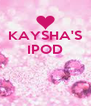 KAYSHA'S IPOD    - Personalised Poster A4 size
