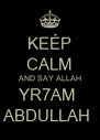 KEÉP CALM AND SAY ALLAH YR7AM  ABDULLAH  - Personalised Poster A4 size
