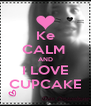 Ke CALM  AND I LOVE CUPCAKE - Personalised Poster A4 size