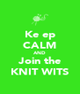 Ke ep CALM AND Join the KNIT WITS - Personalised Poster A4 size
