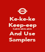 Ke-ke-ke Keep-eep Calm-alm-alm And Use Samplers - Personalised Poster A4 size