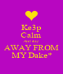 Ke3p Calm And stay AWAY FROM  MY Dake* - Personalised Poster A4 size