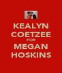 KEALYN COETZEE FOR MEGAN HOSKINS - Personalised Poster A4 size