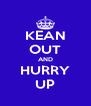 KEAN OUT AND HURRY UP - Personalised Poster A4 size