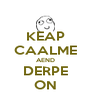KEAP CAALME AEND DERPE ON - Personalised Poster A4 size
