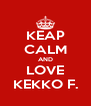KEAP CALM AND LOVE KEKKO F. - Personalised Poster A4 size