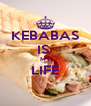 KEBABAS IS  MY LIFE  - Personalised Poster A4 size