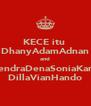 KECE itu  DhanyAdamAdnan and HendraDenaSoniaKarin DillaVianHando - Personalised Poster A4 size