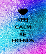 KEE[ CALM AND BE FRIENDS - Personalised Poster A4 size