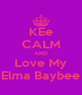 KEe CALM AND Love My Elma Baybee - Personalised Poster A4 size