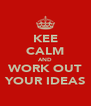 KEE CALM AND WORK OUT YOUR IDEAS - Personalised Poster A4 size