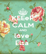 KEEeP CALM AND love  Elsa  - Personalised Poster A4 size