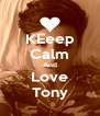 KEeep Calm And Love Tony - Personalised Poster A4 size