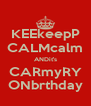 KEEkeepP CALMcalm ANDit's CARmyRY ONbrthday - Personalised Poster A4 size