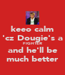keeo calm 'cz Dougie's a FIGHTER and he'll be much better - Personalised Poster A4 size