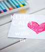 KEEPț CALM AND wallk  in  - Personalised Poster A4 size