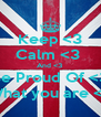 Keep <3 Calm <3  And <3  Be Proud Of <3 What you are <3 - Personalised Poster A4 size