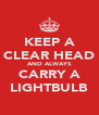 KEEP A CLEAR HEAD AND ALWAYS CARRY A LIGHTBULB - Personalised Poster A4 size