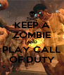 KEEP A ZOMBIE AND PLAY CALL OF DUTY - Personalised Poster A4 size