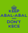 KEEP ABAL-ABAL AND DON'T KECE - Personalised Poster A4 size