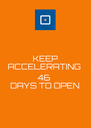 KEEP ACCELERATING  46  DAYS TO OPEN - Personalised Poster A4 size