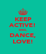 KEEP ACTIVE! SING, DANCE, LOVE! - Personalised Poster A4 size