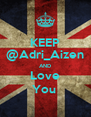 KEEP @Adri_Aizen AND Love You  - Personalised Poster A4 size