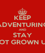 KEEP ADVENTURING AND STAY NOT GROWN UP - Personalised Poster A4 size